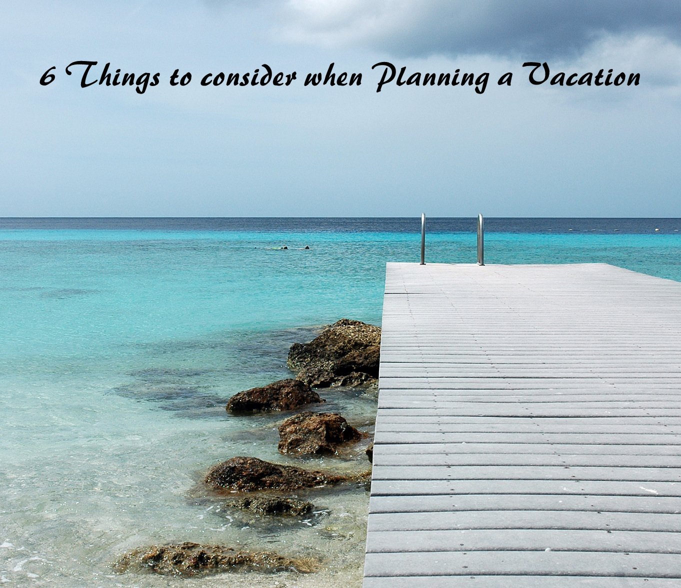 6 Things to consider when planning a vacation