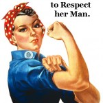 It takes a strong woman to respect her man.