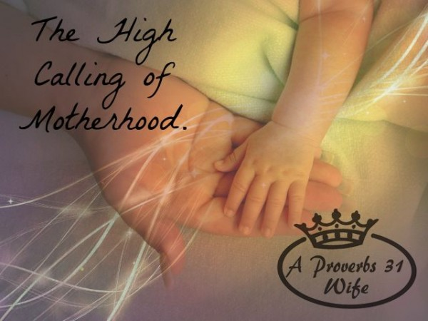 The high calling of motherhood. Being a mom looks scary, and not because of the stretch marks, sleepless nights and never having a moment to ones self again. There's more to it than that.  #mother'sday #motherhood #mommy