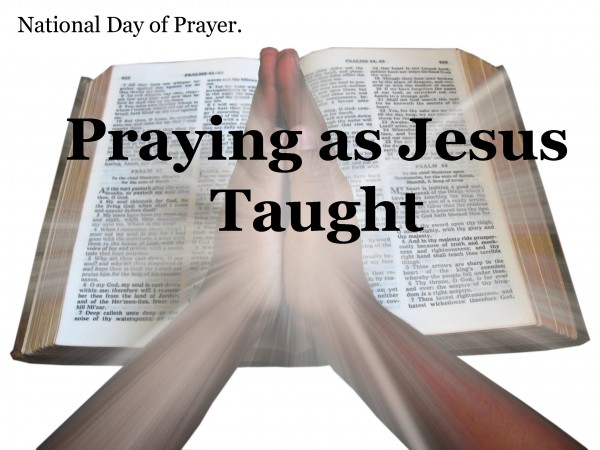 Praying as Jesus taught us.  #nationaldofprayer