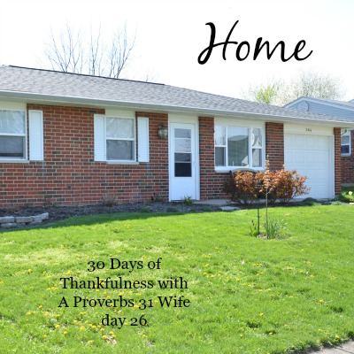With 1% of the U.S. homeless each year, I am very thankful to have a home. 30 days day 26.