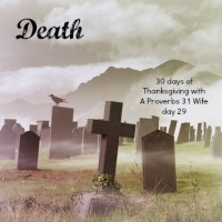 The idea of being thankful for death is absolutely crazy, and yet, I find that death is actually a good thing.