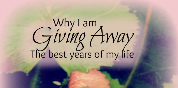 The Best Years of My Life? I'm Giving them Away