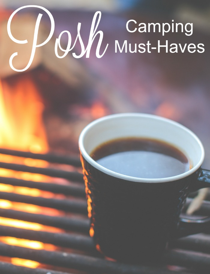 Here are your posh camping must haves. If you are a glamping fan, this is the list for you!
