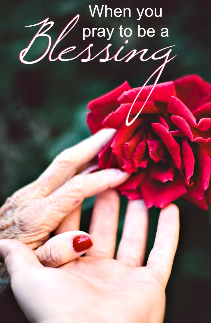 She prayed to be a blessing. What happens when you seek to bless others?