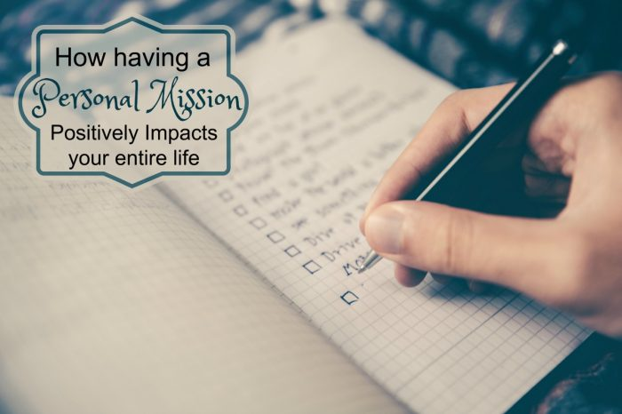 Do you have a mission? Here's how a personal mission will positively impact your life!