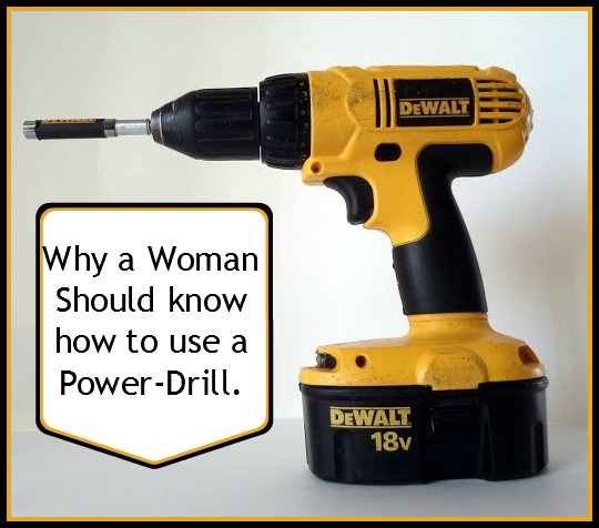Why Women Should Know How to Use a Power Drill