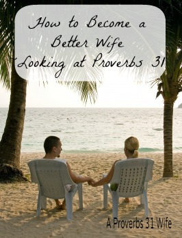 Learning from Proverbs 31 about how to be a better wife.