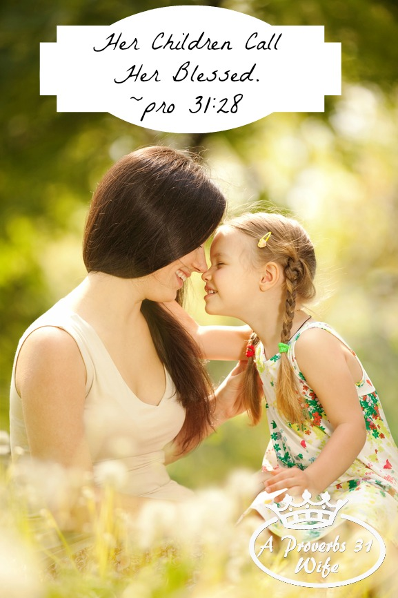 "Her children rise up and call her blessed. A look at the ""mother"" in proverbs 31."