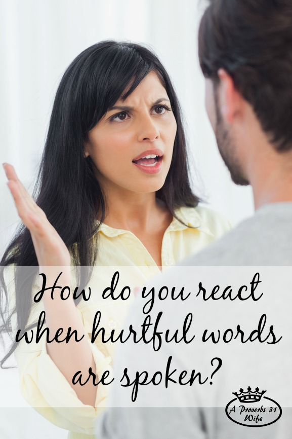 How do you react when hurtful words are spoken by your spouse? Thoughts to consider the next time he says something mean...