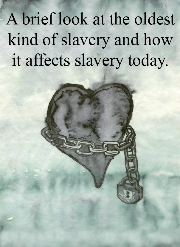 THe oldest kind of slavery still affects us today