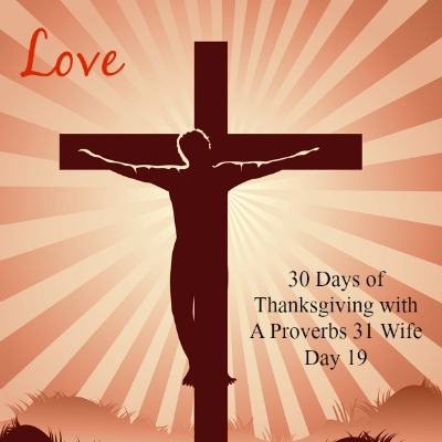 Love on a cross. 30 Days of Thanksgiving day 19