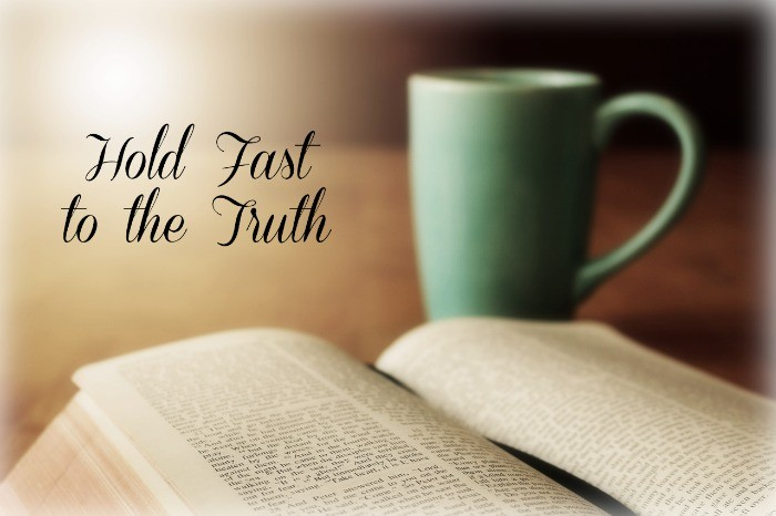 Hold fast to the truth and prove what is good. What is truth in your life and how do you prove the word of God?