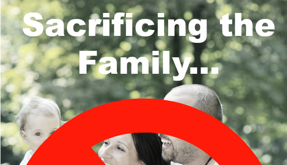 Sacrificing the Family?